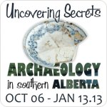 Uncovering Secrets: Archaeology in Southern Alberta